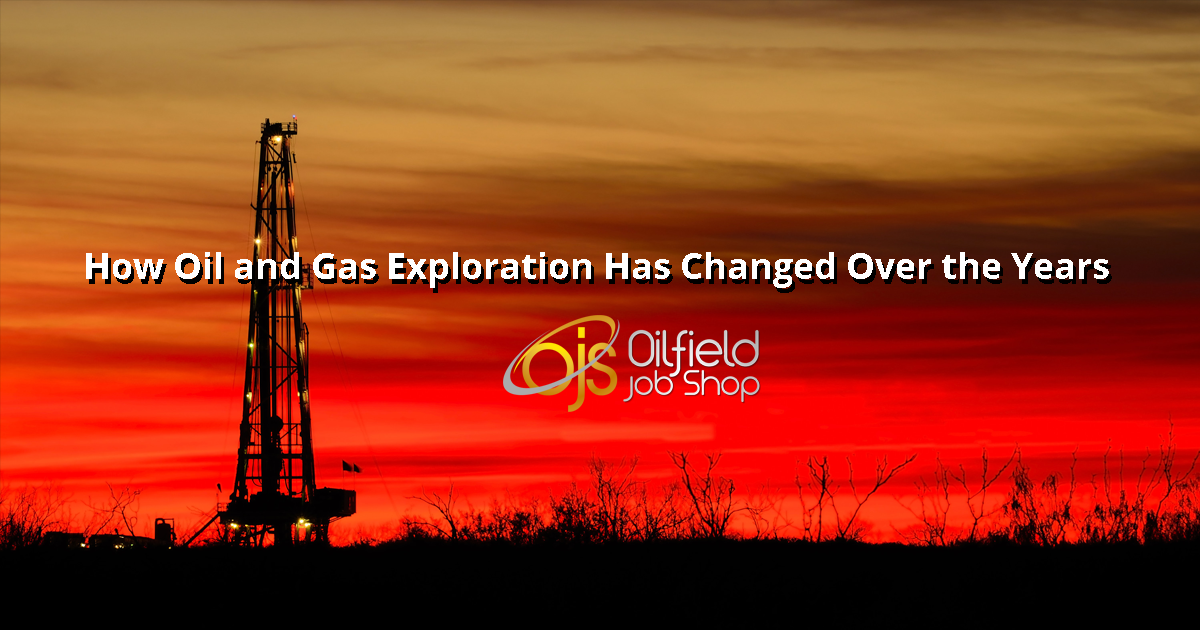 How Oil and Gas Exploration Has Changed Over the Years