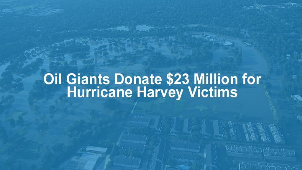 Oil Giants Donate $23 Million for Hurricane Harvey Victims