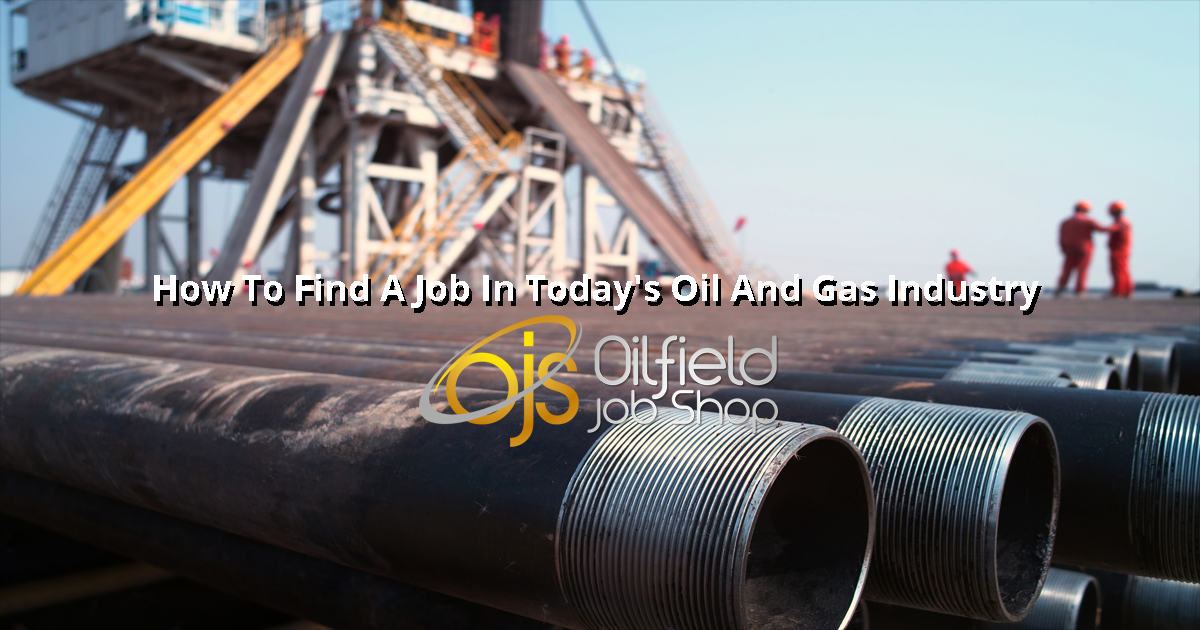 How To Find A Job In Today's Oil And Gas Industry