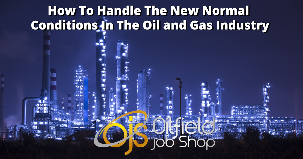 How To Handle The New Normal Conditions In The Oil and Gas Industry
